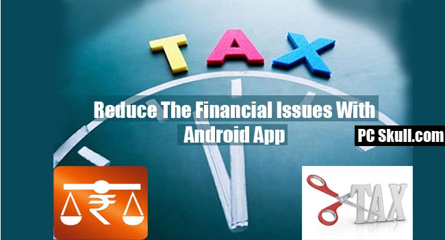 Reduce The Financial Issues With My Tax India App