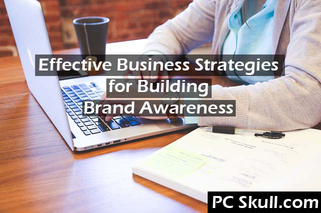 Effective Business Strategy for Building Brand Awareness
