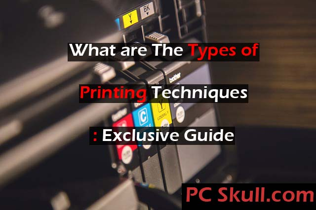 What are the Types of Printing Techniques